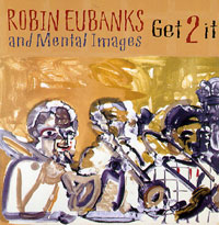 Robin Eubanks & Mental Images: Get To It.